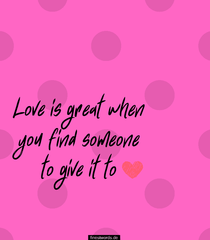 Love is great when you find someone to give it to