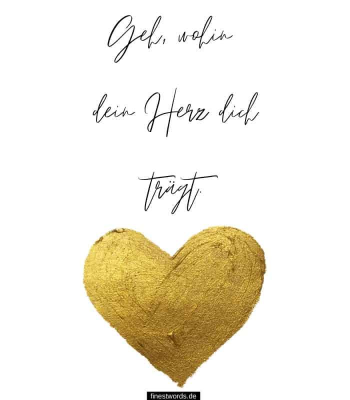 Geh, wohin dein Herz dich trägt.