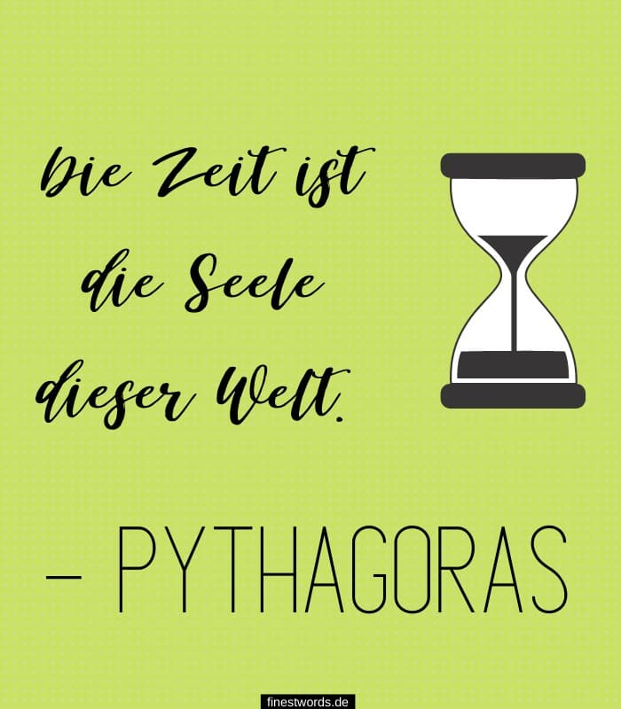 Die Zeit ist die Seele dieser Welt. – Pythagoras