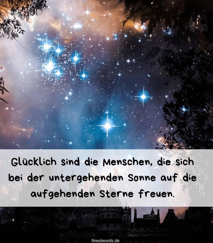 Glücklich sind die Menschen, die sich bei der untergehenden Sonne auf die aufgehenden Sterne freuen.