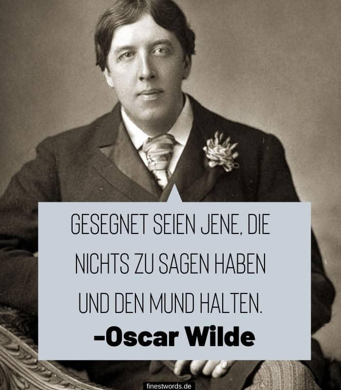 Gesegnet seien jene, die nichts zu sagen haben und den Mund halten. -Oscar Wilde