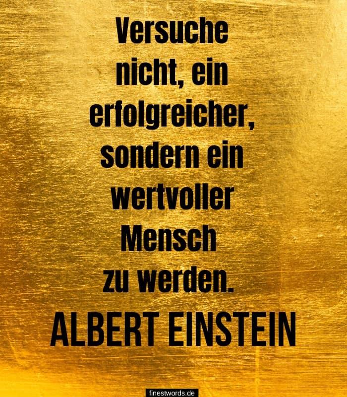 Versuche nicht, ein erfolgreicher, sondern ein wertvoller Mensch zu werden. -Albert Einstein