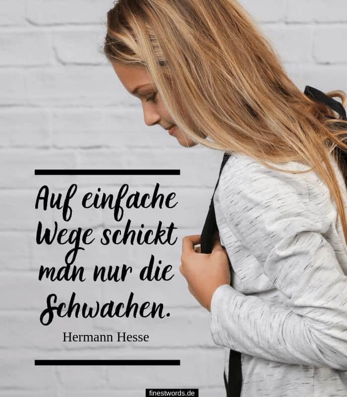 Auf einfache Wege schickt man nur die Schwachen. -Hermann Hesse