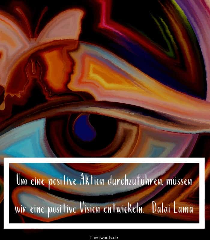 Um eine positive Aktion durchzuführen, müssen wir eine positive Vision entwickeln. -Dalai Lama