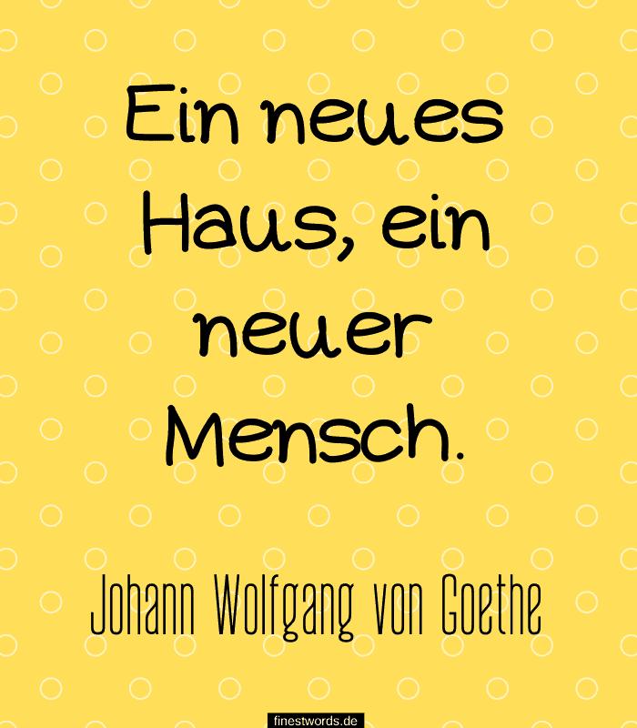 Ein neues Haus, ein neuer Mensch. -Johann Wolfgang von Goethe