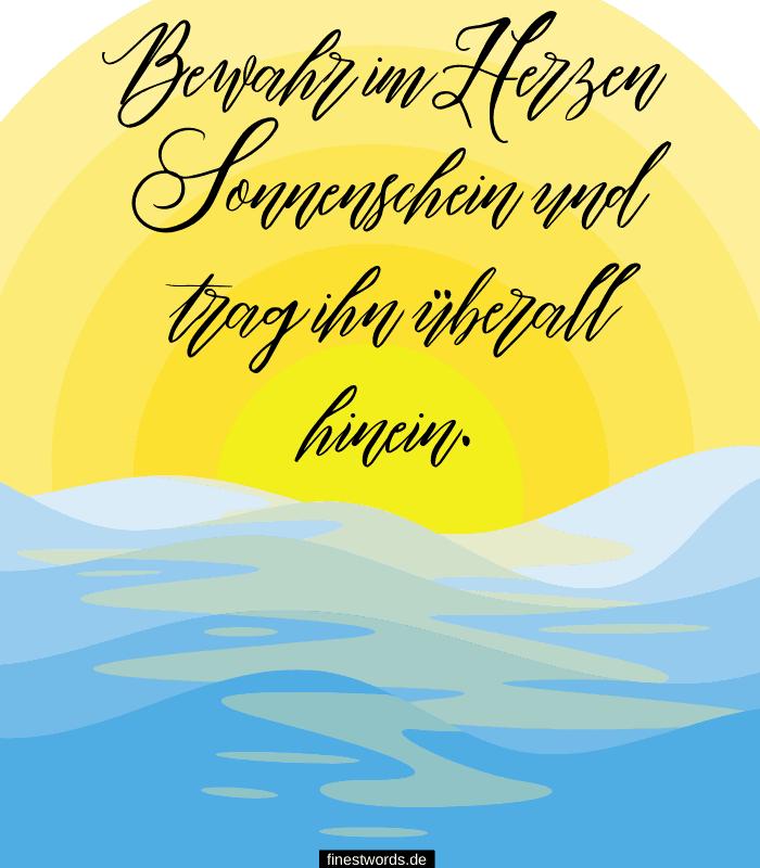 Bewahr im Herzen Sonnenschein und trag ihn überall hinein.