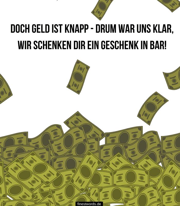 Doch Geld ist knapp - drum war uns klar, wir schenken Dir ein Geschenk in bar!
