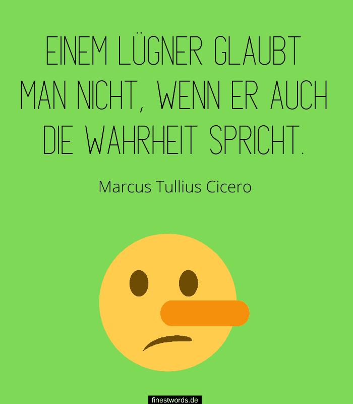 Einem Lügner glaubt man nicht, wenn er auch die Wahrheit spricht. -Marcus Tullius Cicero