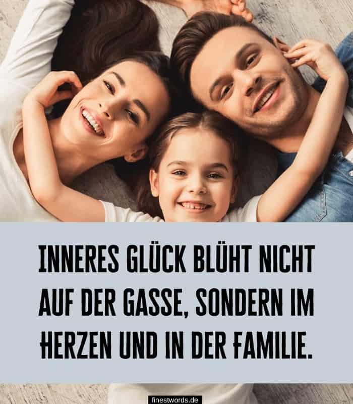 Inneres Glück blüht nicht auf der Gasse, sondern im Herzen und in der Familie.