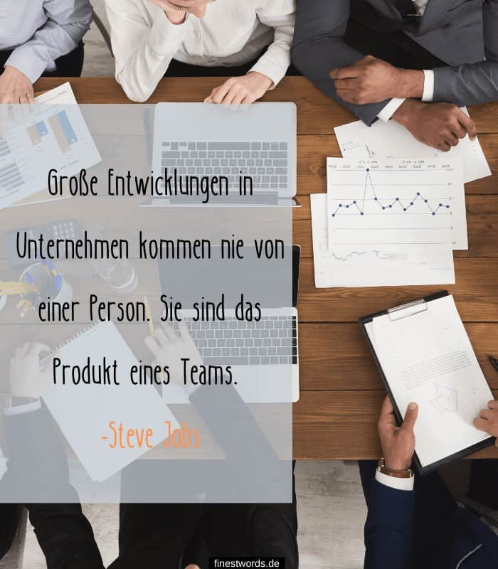 Große Entwicklungen in Unternehmen kommen nie von einer Person. Sie sind das Produkt eines Teams. -Steve Jobs