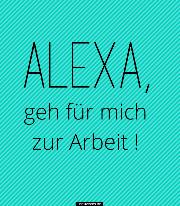 Alexa, geh für mich zur Arbeit !