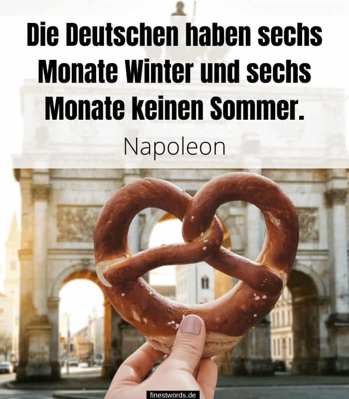 Die Deutschen haben sechs Monate Winter und sechs Monate keinen Sommer. -Napoleon