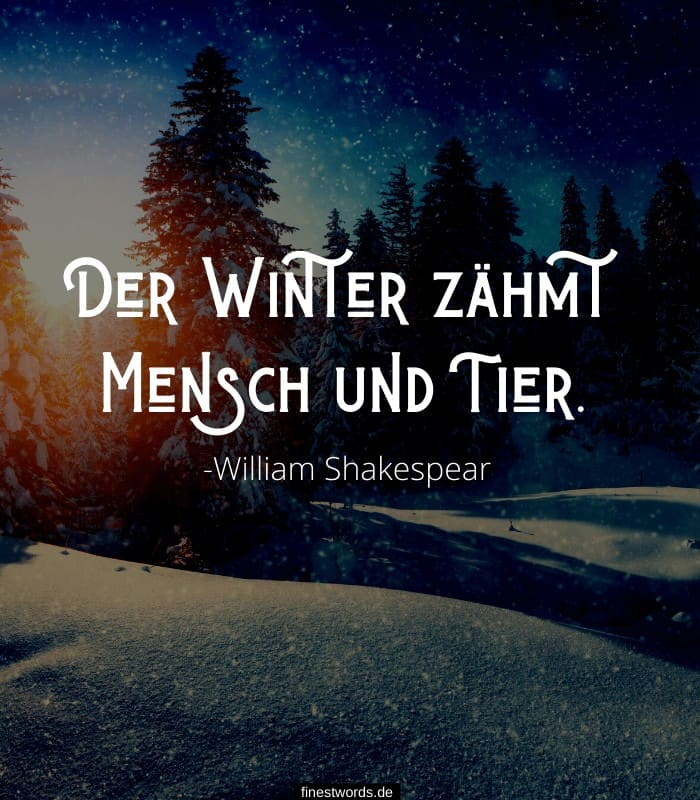 Der Winter zähmt Mensch und Tier. -William Shakespear