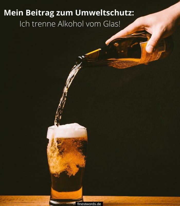 Mein Beitrag zum Umweltschutz: Ich trenne Alkohol vom Glas!