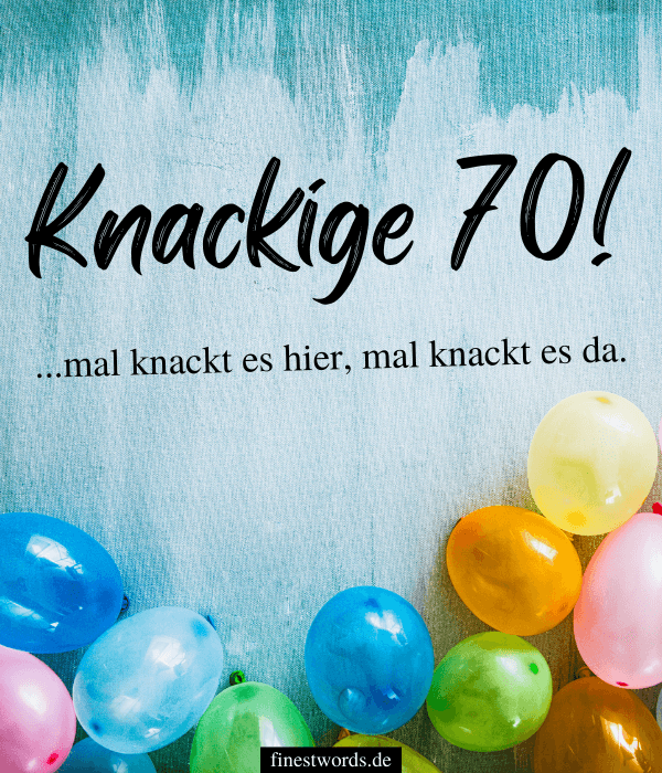 Freche Sprüche zum 70. Geburtstag