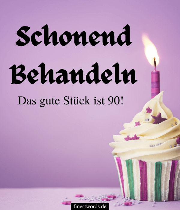 Lustige Sprüche zum 90. Geburtstag